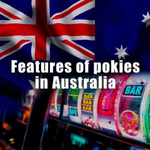 Features of pokies